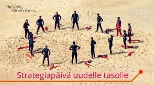 Strategiapäivä uudelle tasolle, Helsinki Mindfulness